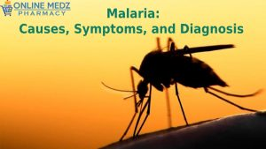 Malaria – Causes, Symptoms, and Diagnosis